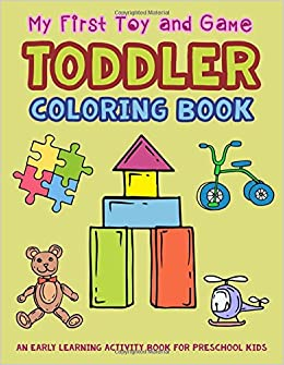 My First Toy And Game Coloring Book An Early Learning Activity For Preschool Kids Toddler Books V Art 9781982922443 Amazon