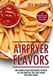 AirFryer Flavors: 100 Favorite Fried Food Recipes Without All The...