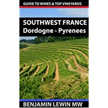 Wines of Southwest France: Dordogne to Pyrenees (Guides to Wines and Top Vineyards Book 3)