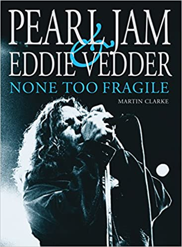 a41bcc7fbf72 PEARL JAM AND EDDIE VEDDER  None Too Fragile  Martin Clarke  9780859655392   Amazon.com  Books