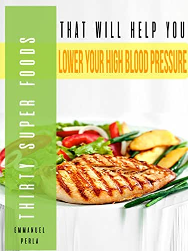 Blood Pressure:30 super foods to lower your Blood Pressure without medication using Natural Remedies (Natural Remedies, Blood Pressure, Hypertension): Lower your blood pressure using these steps!