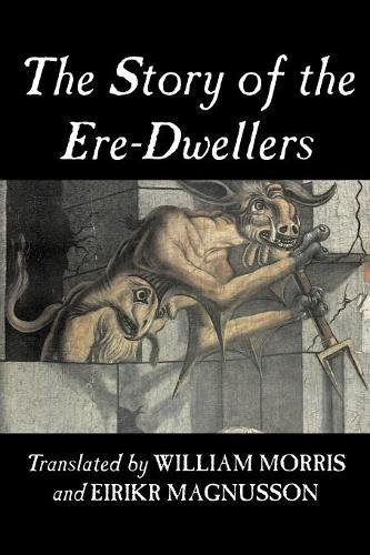 Download The Story of the Ere-Dwellers by Wiliam Morris, Fiction, Classics, Fantasy, Fairy Tales, Folk Tales, Legends & Mythology PDF