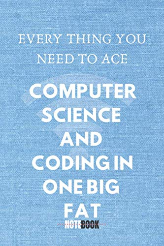 Everything You Need to Ace Computer Science and Coding in One Big Fat: notebook, lined notebook, pages 110