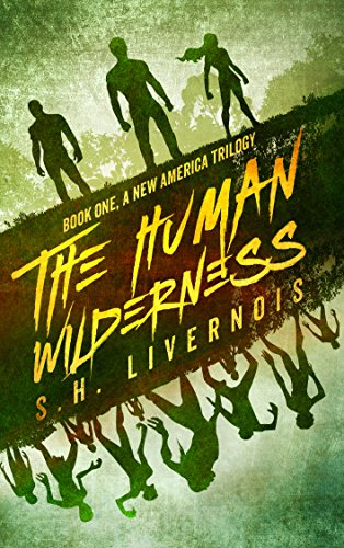 The Human Wilderness (A New America Trilogy Book 1) by [Livernois, S.H.]