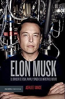 Elon Musk (Edición mexicana): El empresario que anticipa el futuro de [Vance, Ashlee]