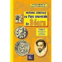 Histoire générale du pays souverain de Béarn - Tome Ier : des origines a Henri III de Navarre