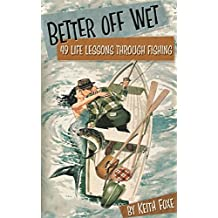 Better Off Wet: 49 Life Lessons Through Fishing