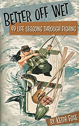 Better Off Wet: 49 Life Lessons Through Fishing (Fly Fishing Memoir Kindle)