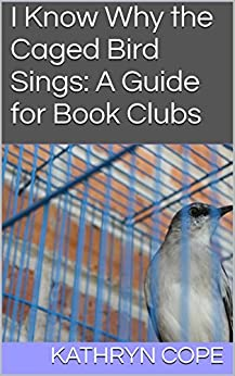 I Know Why the Caged Bird Sings: A Guide for Book Clubs (The Reading Room Book Group Guides) by [Cope, Kathryn]