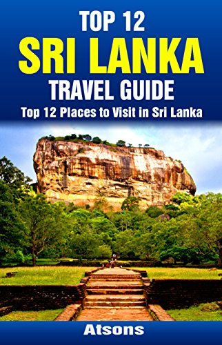 Top 12 Places to Visit in Sri Lanka - Top 12 Sri Lanka Travel Guide (Includes Sigiriya, Kandy, Yala National Park, Galle, Colombo, & More)