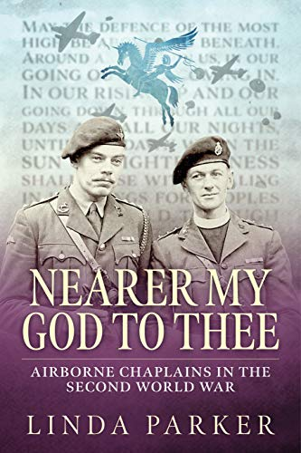 Nearer my God to Thee: Airborne Chaplains in the Second World War (History Of Nearer My God To Thee)