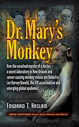 Dr. Marys Monkey: How the Unsolved Murder of a Doctor, a Secret Laboratory in New Orleans and Cancer-Causing Monkey Viruses Are Linked to Lee Harvey ...