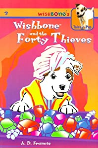 Wishbone and the Forty Thieves (Wishbone's Tales of a Pup) A. D. Francis, Rick Duffield and Kathryn Yingling