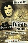 Le dossier Dahlia noir : La pègre, le nabab et le meurtre qui a choqué l'Amérique par Wolfe
