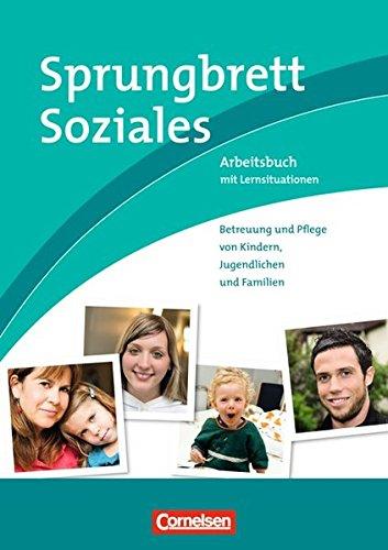 Sprungbrett Soziales - Sozialassistent/in: Betreuung und Pflege von Kindern, Jugendlichen und Familien: Arbeitsbuch mit Lernsituationen