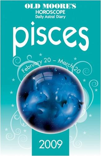 Pisces (Old Moore's 2009 Astral Diaries) Pisces Horoscope 2009
