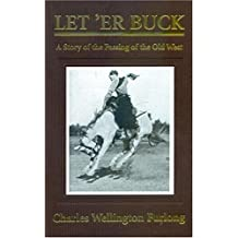 Let' er Buck: A Story of the Passing of the Old West