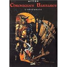 CHRONIQUES BARBARES INTÉGRALES (T01 À T06)