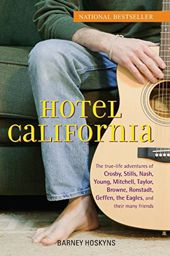 Hotel California: The True-Life Adventures of Crosby, Stills, Nash, Young, Mitchell, Taylor, Browne, Ronstadt, Geffen, the Eagles, and Their Many Friends