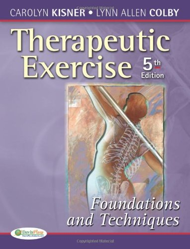 Therapeutic Exercise: Foundations and Techniques (Therapeutic Exercise: Foundations & Techniques) (5th edition) (Therapeudic Exercise: Foundations and Techniques)