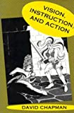 Vision, Instruction, and Action, Chapman, David, 0262031817