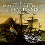 The Dutch East India Company: A History from Beginning to End | Hourly History