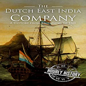 The Dutch East India Company: A History from Beginning to End Audiobook