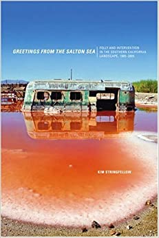 Greetings from the Salton Sea: Folly and Intervention in the Southern California Landscape, 1905-2005 (Center Books on the American West)