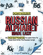 Russian Alphabet Made Easy: An All-In-One Workbook To Learn How To Read And Write The Russian Script [Audio Included]