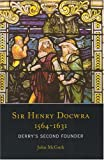 Sir Henry Docwra, 1564-1631, John McGurk, 1851829482