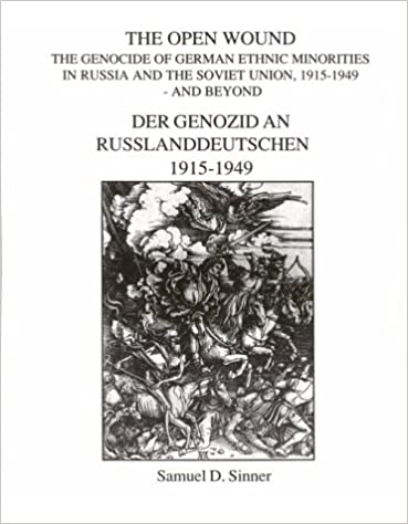 Open Wound : The Genocide of German Ethnic Minorities in Russia and the Soviet Union: 1915-1949 and Beyond (English and German Edition)