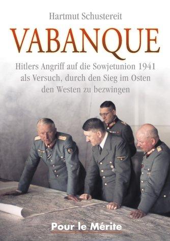 Vabanque: Hitlers Angriff auf die Sowjetunion 1941 als Versuch, durch den Sieg im Osten den Westen zu bezwingen