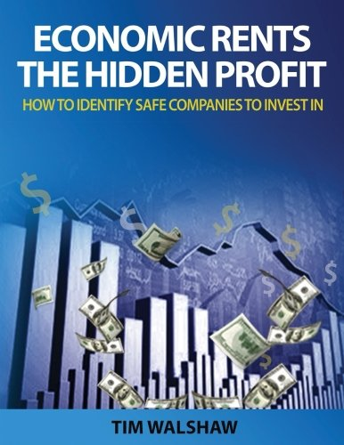 Economic Rents, The Hidden Profit: How to Identify Safe Companies to Invest In pdf epub