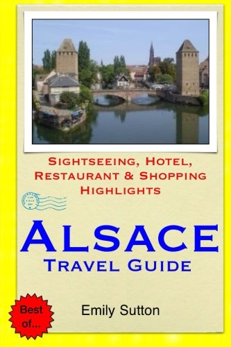 Alsace Travel Guide: Sightseeing, Hotel, Restaurant & Shopping Highlights