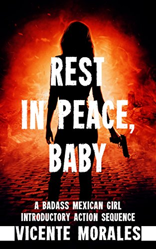 Rest In Peace, Baby: A Badass Mexican Girl Introductory Action Sequence (English Edition)
