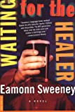 Waiting for the Healer, Eamonn Sweeney, 0312200463