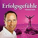 Erfolgsgefühle Hörbuch von Thomas Klüh Gesprochen von: Thomas Klüh