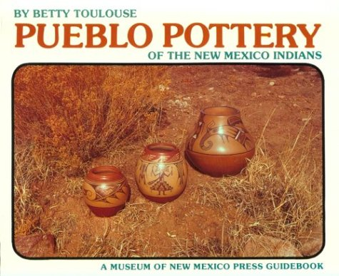 Mexico Pottery - Pueblo Pottery of the New Mexico Indians: Ever Constant, Ever Changing (A Museum of New Mexico Press Guidebook)