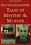 Nottinghamshire Tales of Mystery and Murder (Mystery & Murder)