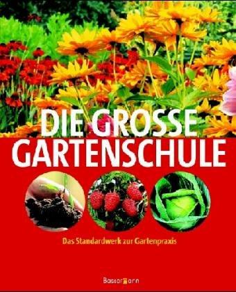 Die große Gartenschule: Das Standardwerk zur Gartenpraxis