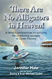 img - for There Are No Alligators in Heaven!: A family's perspectives on surviving the unrelenting savagery of Cystic Fibrosis book / textbook / text book
