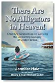 There Are No Alligators in Heaven!: A family's perspectives on surviving the unrelenting savagery of Cystic Fibrosis