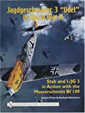 "jagdgeschwader 3 ""Udet"" in WWII: Vol. 1: Stab and I/JG3 in Action with the Messerschmitt Bf 109 (Schiffer Military History)"