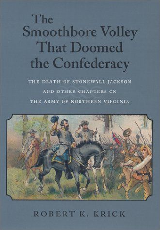 Download The Smoothbore Volley That Doomed the Confederacy: The Death of Stonewall Jackson and Other Chapters on the Army of Northern Virginia pdf