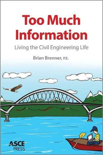 Too Much Information: Living the Civil Engineering Life by ASCE Press