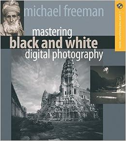 Mastering Black And White Digital Photography A Lark Book Michael Freeman 9781579907075 Amazon Books