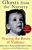 Ghosts from the Nursery: Tracing the Roots of Violence, Robin Karr-Morse, Meredith S. Wiley, 0871137038