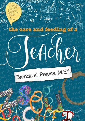 The Care and Feeding of a Teacher: A Hybrid Memoir, Rant, Tell-All