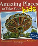 img - for Amazing Places To Take Your Kids by Laura Sutherland (2008-08-02) book / textbook / text book