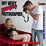 My Very Naughty Photographer: Naughty Men at Work, Book 5 | J.C. Cummings